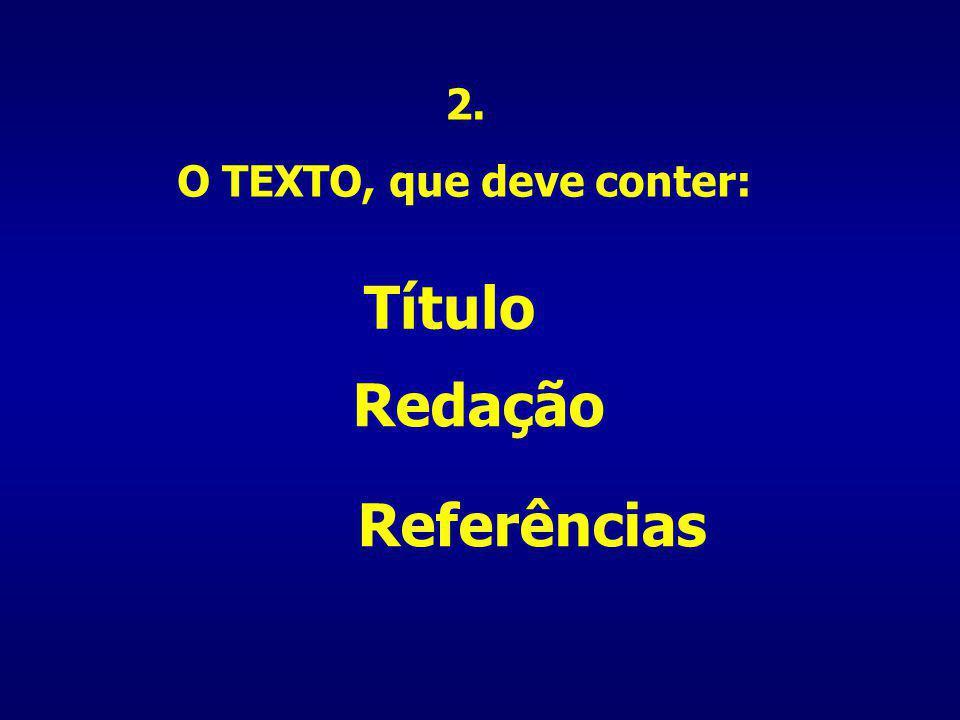 Título Redação Referências 2. O TEXTO, que deve conter: