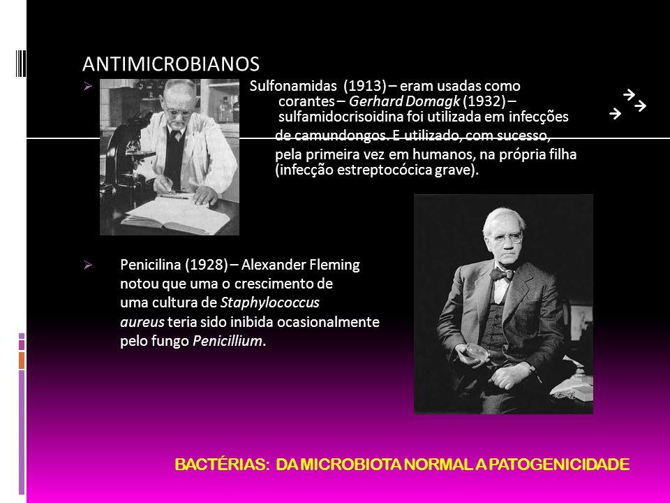ANTIMICROBIANOS Sulfonamidas (1913) – eram usadas como corantes – Gerhard Domagk (1932) – sulfamidocrisoidina foi utilizada em infecções de camundongo