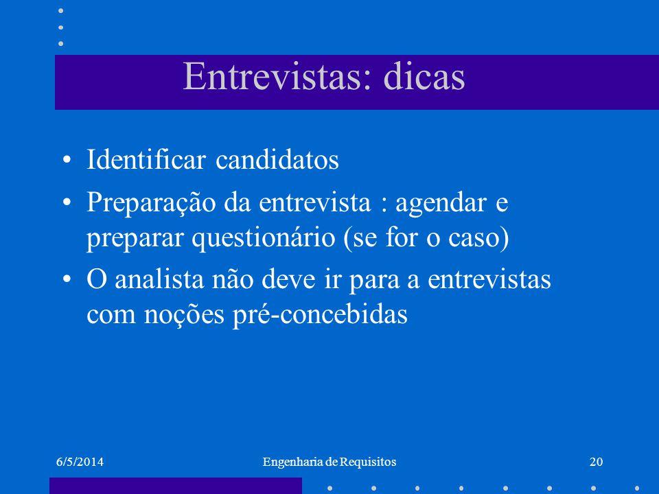 6/5/2014Engenharia de Requisitos21 Entrevistas: condução Informar aos stakeholders o ponto inicial da discussão.