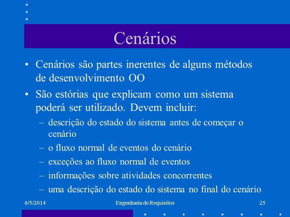 6/5/2014Engenharia de Requisitos26 Cenários Cenários são exemplos de interação que descrevem como o usuário interage com o sistema A descoberta de cenários expõe interações possíveis do sistema e revela as facilidades que o sistema pode precisar