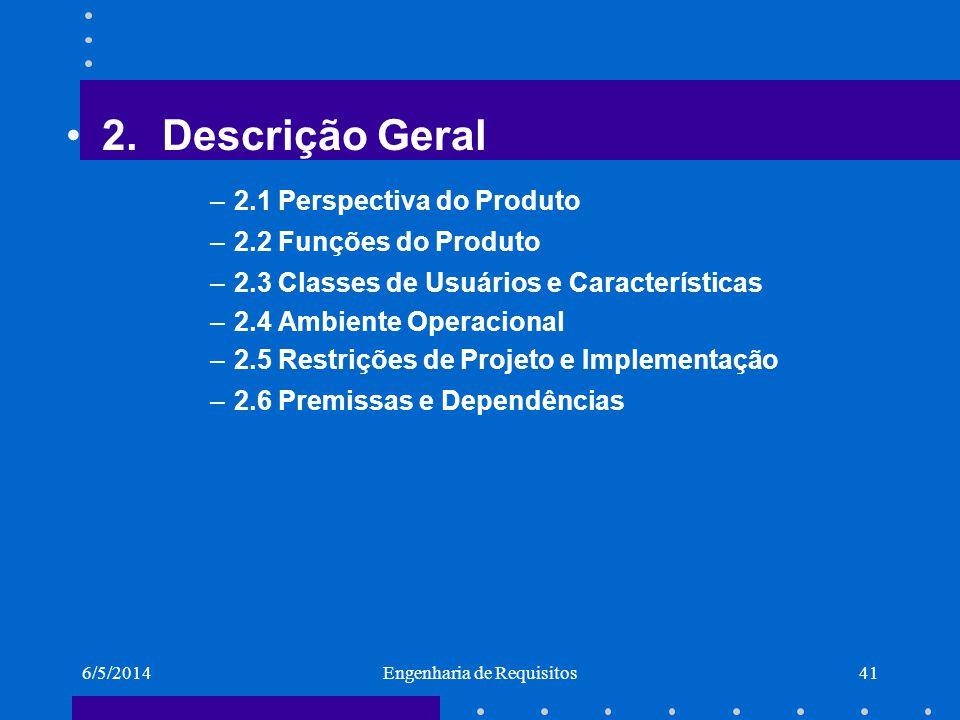 6/5/2014Engenharia de Requisitos42 3.Requisitos de Interface Externa 3.1 Interfaces do Usuário 3.2 Interfaces de Hardware 3.3 Interfaces com outros Sistemas 3.4 Interfaces de Comunicação