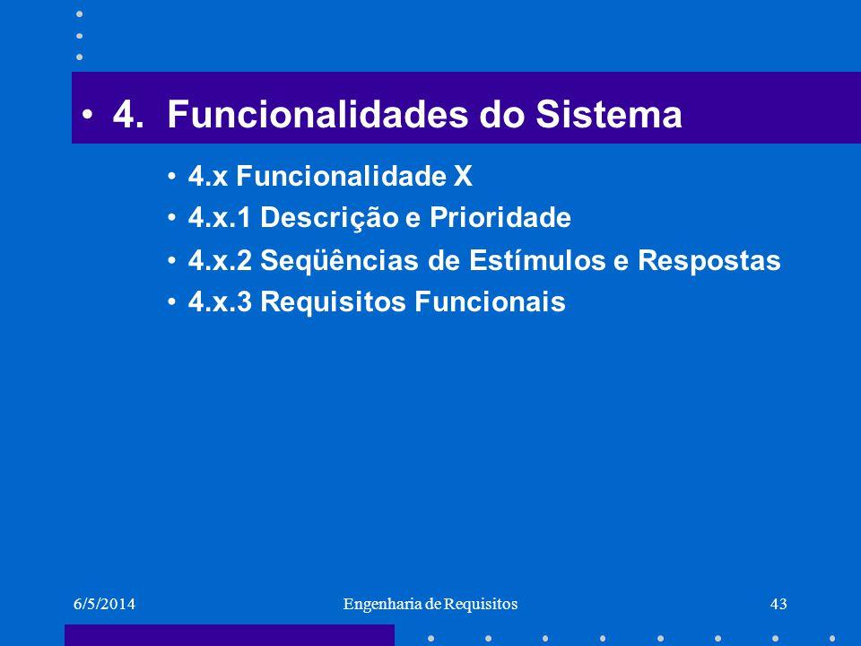 6/5/2014Engenharia de Requisitos44 5.Requisitos não Funcionais 5.1 Requisitos de Performance 5.2 Requisitos de Uso com Segurança 5.3 Requisitos de Segurança 5.4 Atributos de Qualidade 5.5 Regras de Negócio 5.6 Documentação do Usuário