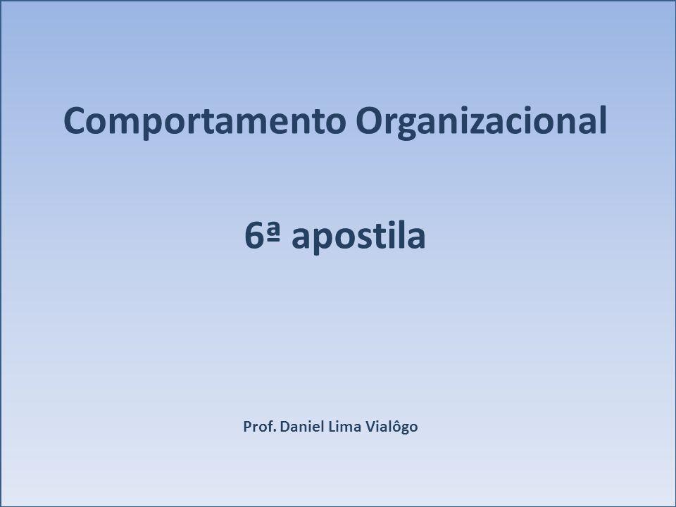 Comportamento Organizacional 6ª apostila Prof. Daniel Lima Vialôgo