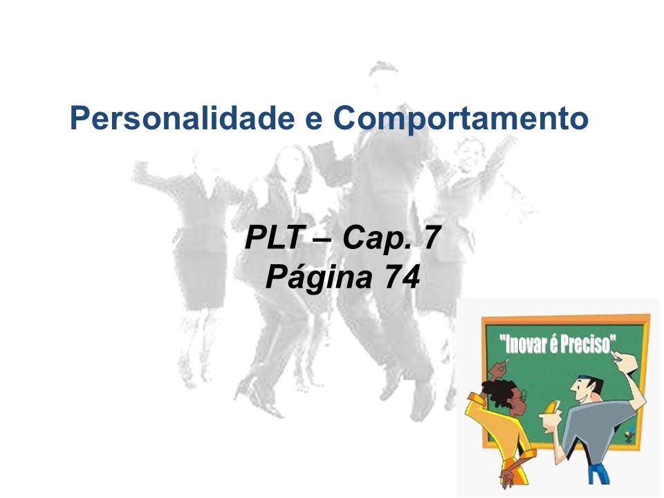 Personalidade e Comportamento PLT – Cap. 7 Página 74