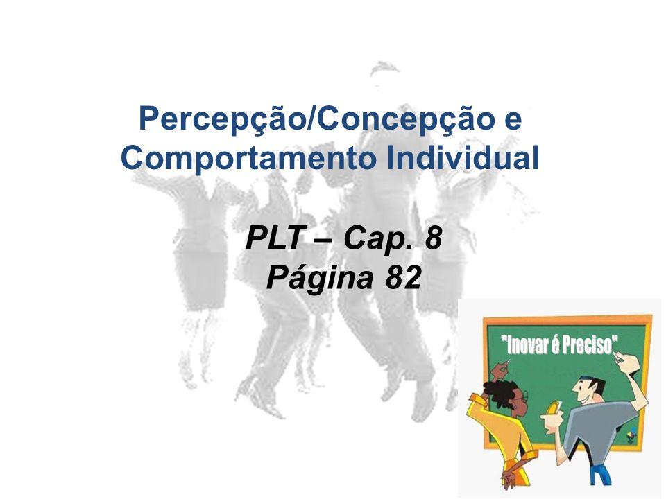 Percepção/Concepção e Comportamento Individual PLT – Cap. 8 Página 82