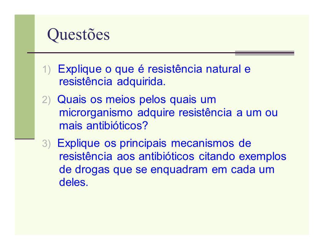 Questões 1) Explique o que é resistência natural e resistência adquirida. 2) Quais os meios pelos quais um microrganismo adquire resistência a um ou m
