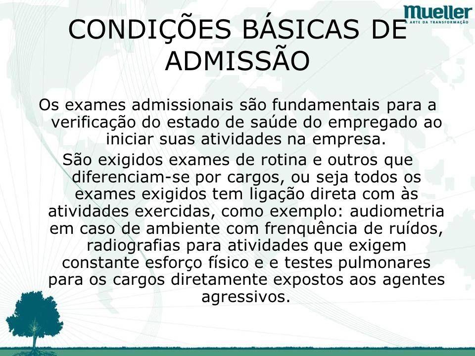CONDIÇÕES BÁSICAS DE ADMISSÃO Os exames admissionais são fundamentais para a verificação do estado de saúde do empregado ao iniciar suas atividades na empresa.