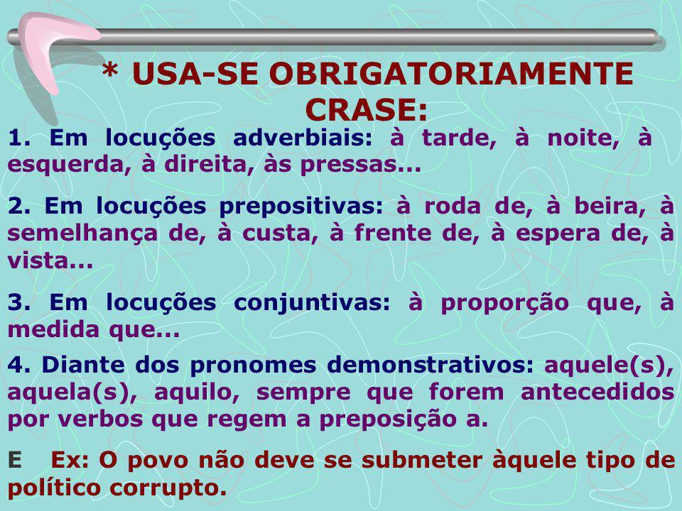 * USA-SE OBRIGATORIAMENTE CRASE: 1.