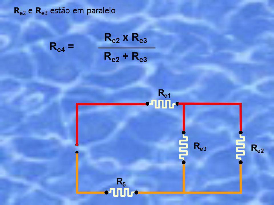 R e4 = R e1 R e2 R5R5 R e3 R e2 x R e3 R e2 + R e3 R e2 e R e3 estão em paralelo