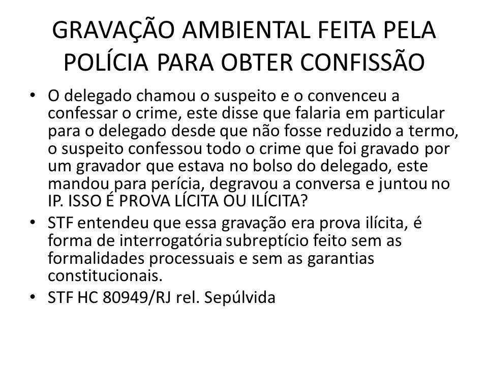 GRAVAÇÃO AMBIENTAL FEITA PELA POLÍCIA PARA OBTER CONFISSÃO O delegado chamou o suspeito e o convenceu a confessar o crime, este disse que falaria em p