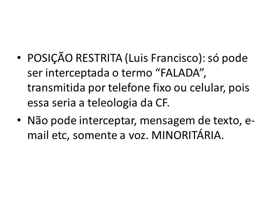 POSIÇÃO RESTRITA (Luis Francisco): só pode ser interceptada o termo FALADA, transmitida por telefone fixo ou celular, pois essa seria a teleologia da