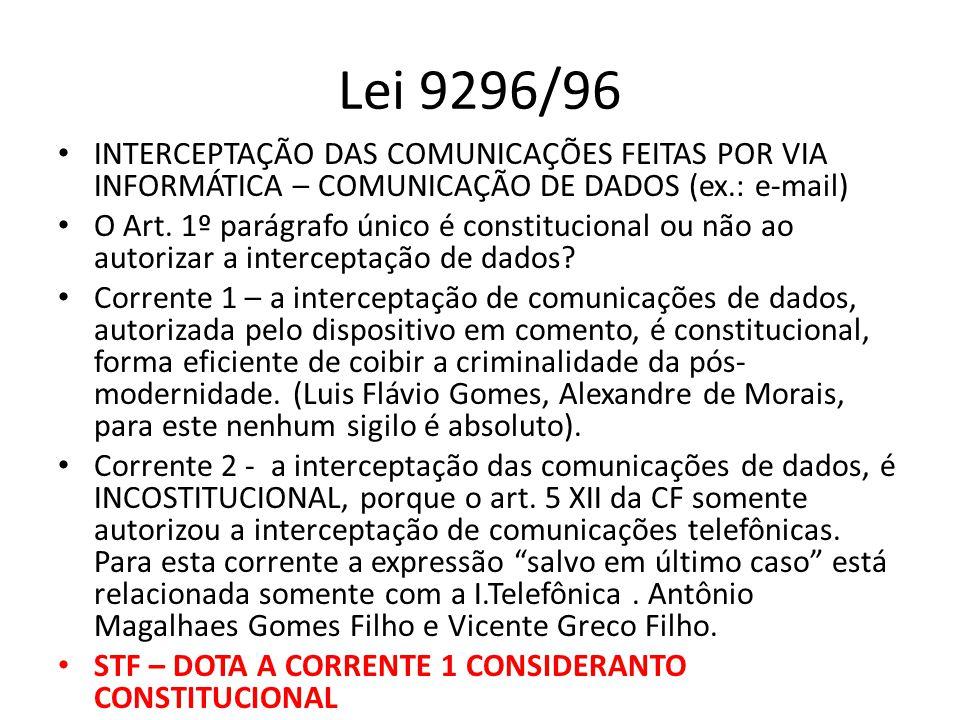 Lei 9296/96 INTERCEPTAÇÃO DAS COMUNICAÇÕES FEITAS POR VIA INFORMÁTICA – COMUNICAÇÃO DE DADOS (ex.: e-mail) O Art. 1º parágrafo único é constitucional