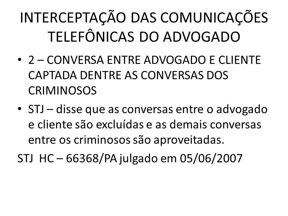 INTERCEPTAÇÃO DAS COMUNICAÇÕES TELEFÔNICAS DO ADVOGADO 2 – CONVERSA ENTRE ADVOGADO E CLIENTE CAPTADA DENTRE AS CONVERSAS DOS CRIMINOSOS STJ – disse qu
