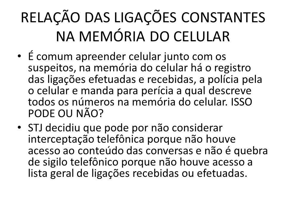 RELAÇÃO DAS LIGAÇÕES CONSTANTES NA MEMÓRIA DO CELULAR É comum apreender celular junto com os suspeitos, na memória do celular há o registro das ligaçõ