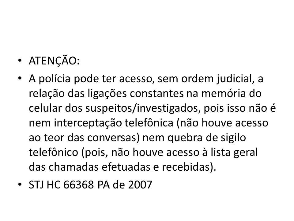 ATENÇÃO: A polícia pode ter acesso, sem ordem judicial, a relação das ligações constantes na memória do celular dos suspeitos/investigados, pois isso