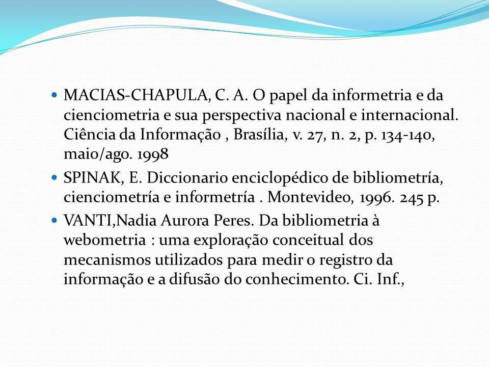 MACIAS-CHAPULA, C. A. O papel da informetria e da cienciometria e sua perspectiva nacional e internacional. Ciência da Informação, Brasília, v. 27, n.