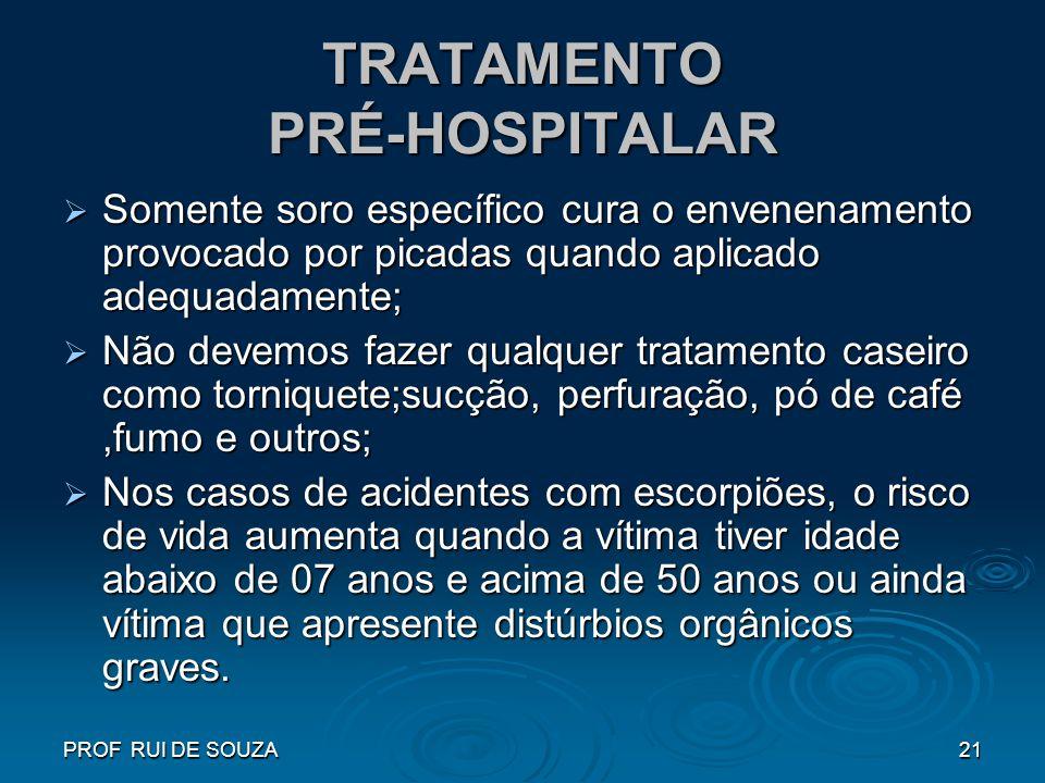 PROF RUI DE SOUZA21 TRATAMENTO PRÉ-HOSPITALAR Somente soro específico cura o envenenamento provocado por picadas quando aplicado adequadamente; Soment