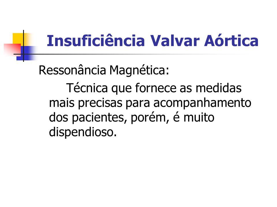 Insuficiência Valvar Aórtica Ressonância Magnética: Técnica que fornece as medidas mais precisas para acompanhamento dos pacientes, porém, é muito dis