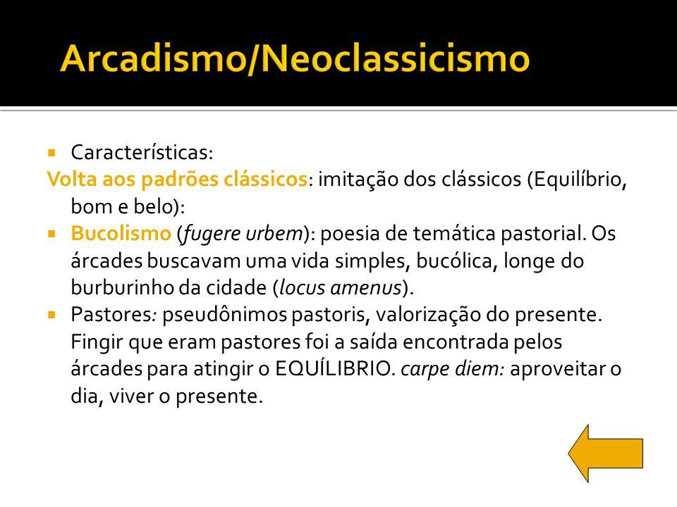 Características: Volta aos padrões clássicos: imitação dos clássicos (Equilíbrio, bom e belo): Bucolismo (fugere urbem): poesia de temática pastorial.