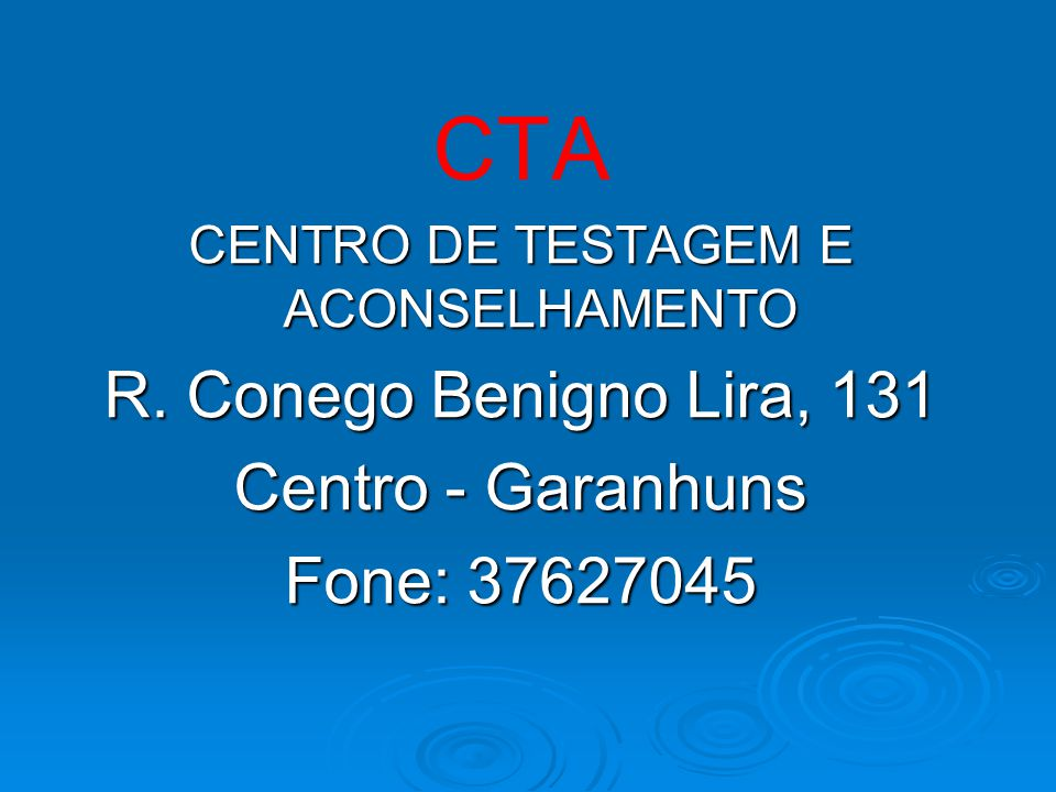 CTA CENTRO DE TESTAGEM E ACONSELHAMENTO R. Conego Benigno Lira, 131 Centro - Garanhuns Fone: 37627045