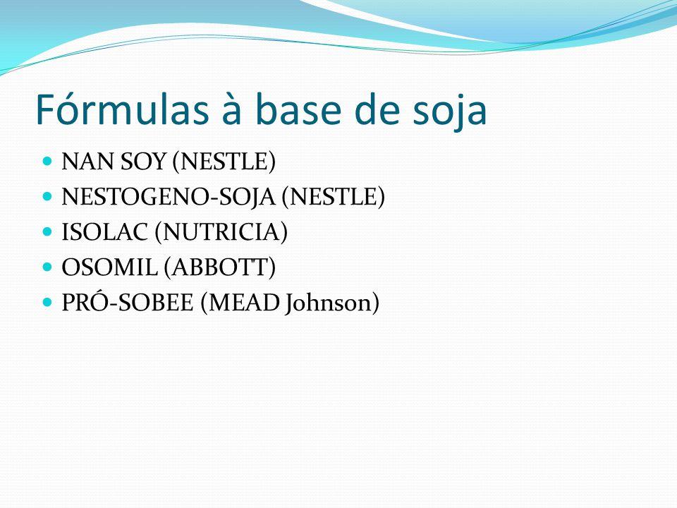Fórmulas à base de soja NAN SOY (NESTLE) NESTOGENO-SOJA (NESTLE) ISOLAC (NUTRICIA) OSOMIL (ABBOTT) PRÓ-SOBEE (MEAD Johnson)