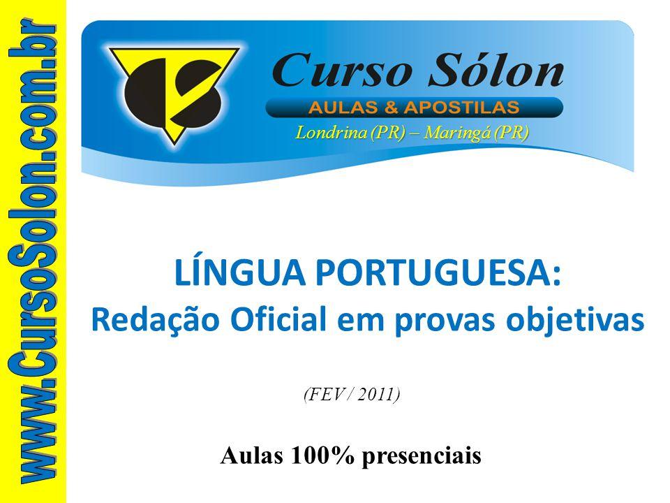Aulas 100% presenciais Londrina (PR) – Maringá (PR) LÍNGUA PORTUGUESA: Redação Oficial em provas objetivas (FEV / 2011)
