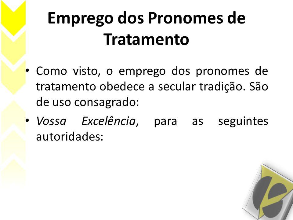 Emprego dos Pronomes de Tratamento Como visto, o emprego dos pronomes de tratamento obedece a secular tradição.
