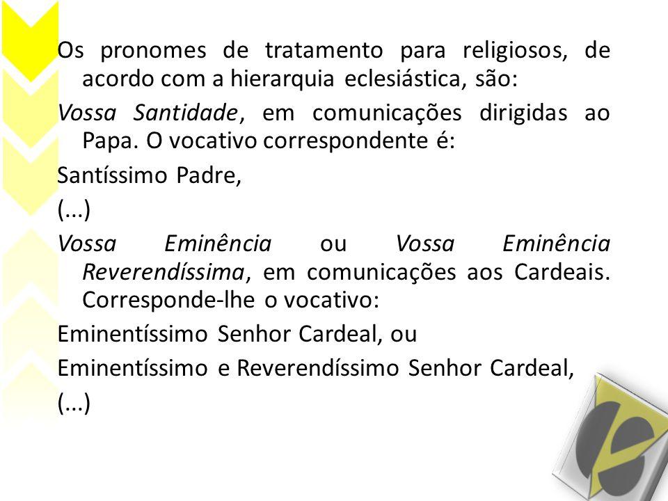 Os pronomes de tratamento para religiosos, de acordo com a hierarquia eclesiástica, são: Vossa Santidade, em comunicações dirigidas ao Papa.
