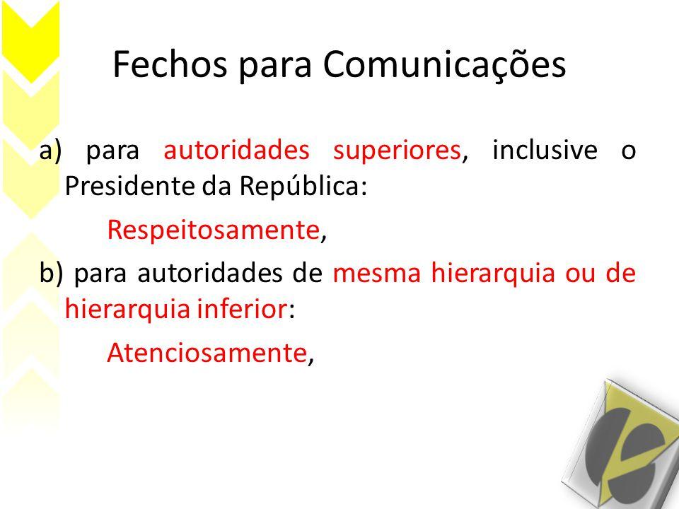 Fechos para Comunicações a) para autoridades superiores, inclusive o Presidente da República: Respeitosamente, b) para autoridades de mesma hierarquia ou de hierarquia inferior: Atenciosamente,