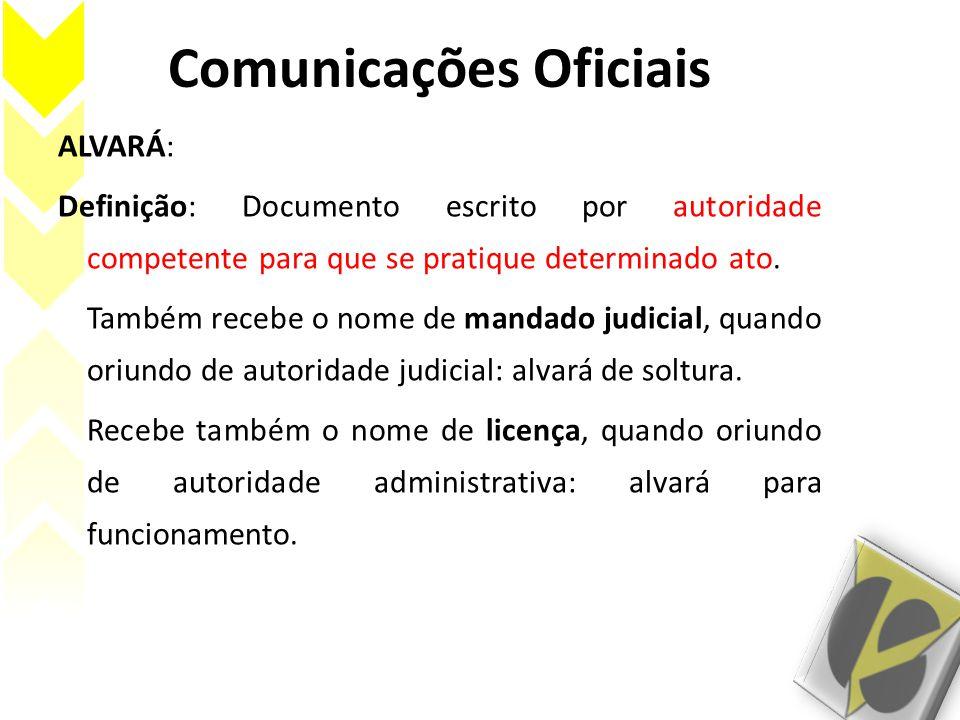 Comunicações Oficiais ALVARÁ: Definição: Documento escrito por autoridade competente para que se pratique determinado ato.