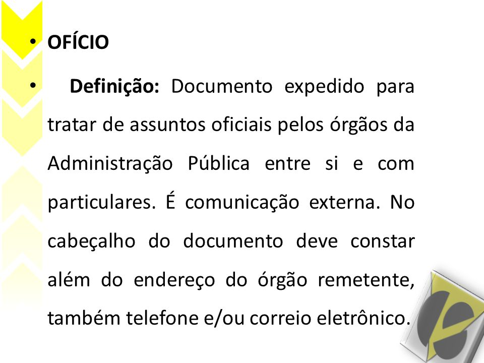 OFÍCIO Definição: Documento expedido para tratar de assuntos oficiais pelos órgãos da Administração Pública entre si e com particulares.
