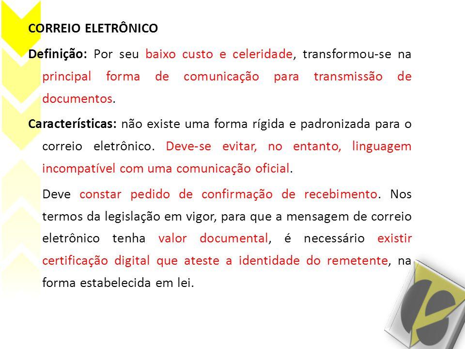CORREIO ELETRÔNICO Definição: Por seu baixo custo e celeridade, transformou-se na principal forma de comunicação para transmissão de documentos.
