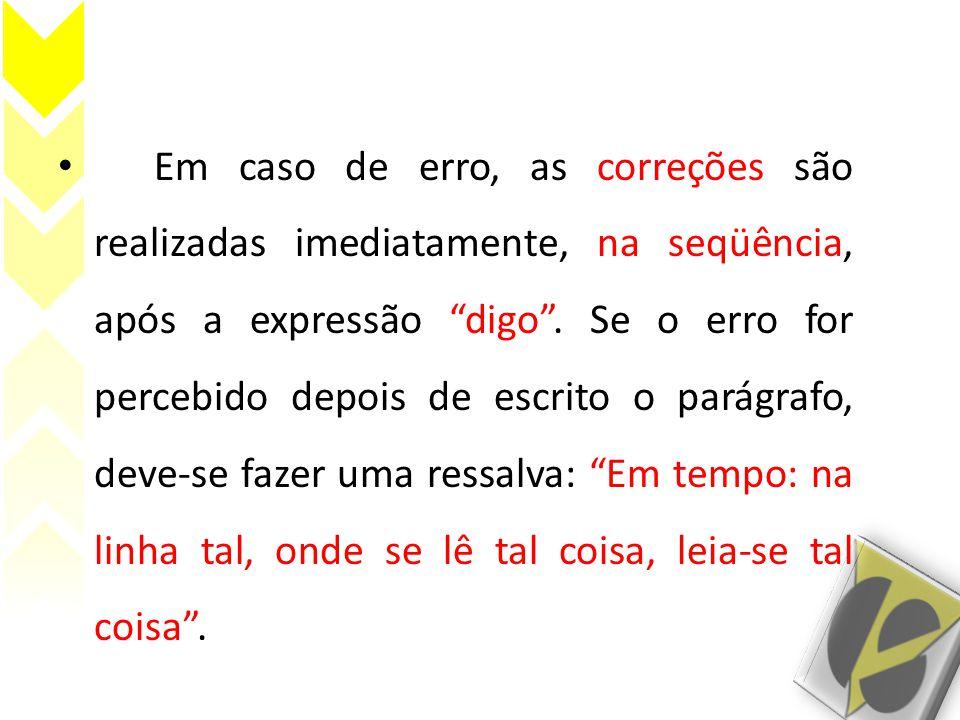 Em caso de erro, as correções são realizadas imediatamente, na seqüência, após a expressão digo.