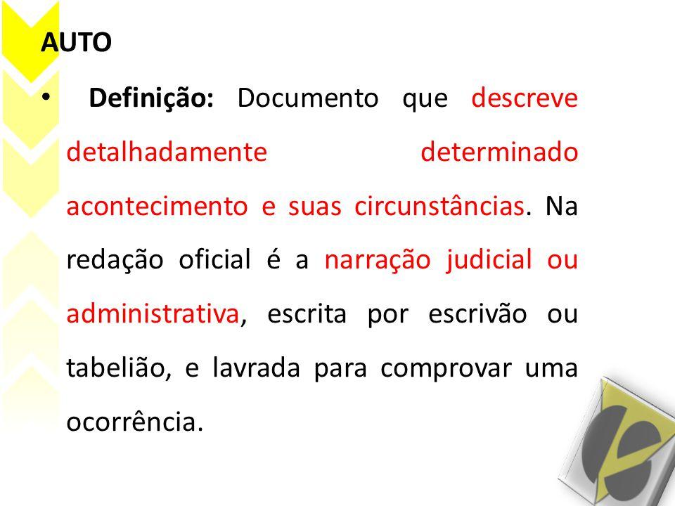 AUTO Definição: Documento que descreve detalhadamente determinado acontecimento e suas circunstâncias.