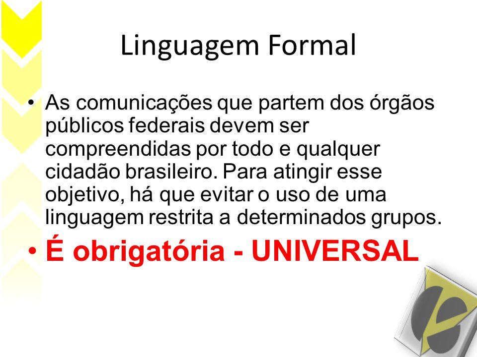 Linguagem Formal As comunicações que partem dos órgãos públicos federais devem ser compreendidas por todo e qualquer cidadão brasileiro.
