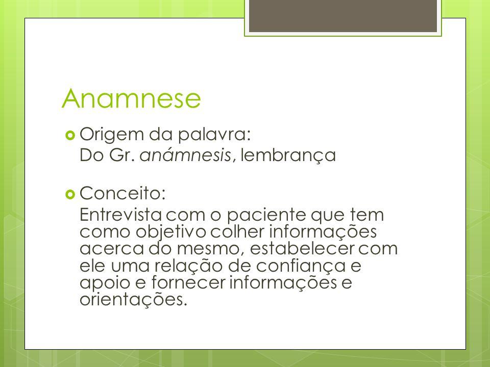 Anamnese Origem da palavra: Do Gr.