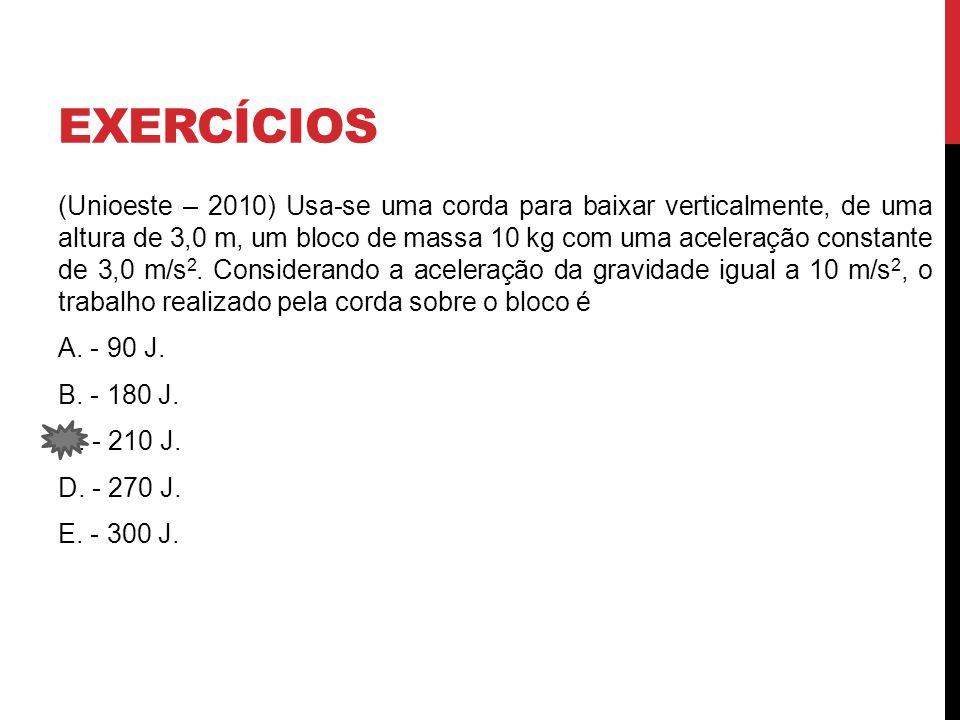 EXERCÍCIOS (Unioeste – 2010) Usa-se uma corda para baixar verticalmente, de uma altura de 3,0 m, um bloco de massa 10 kg com uma aceleração constante