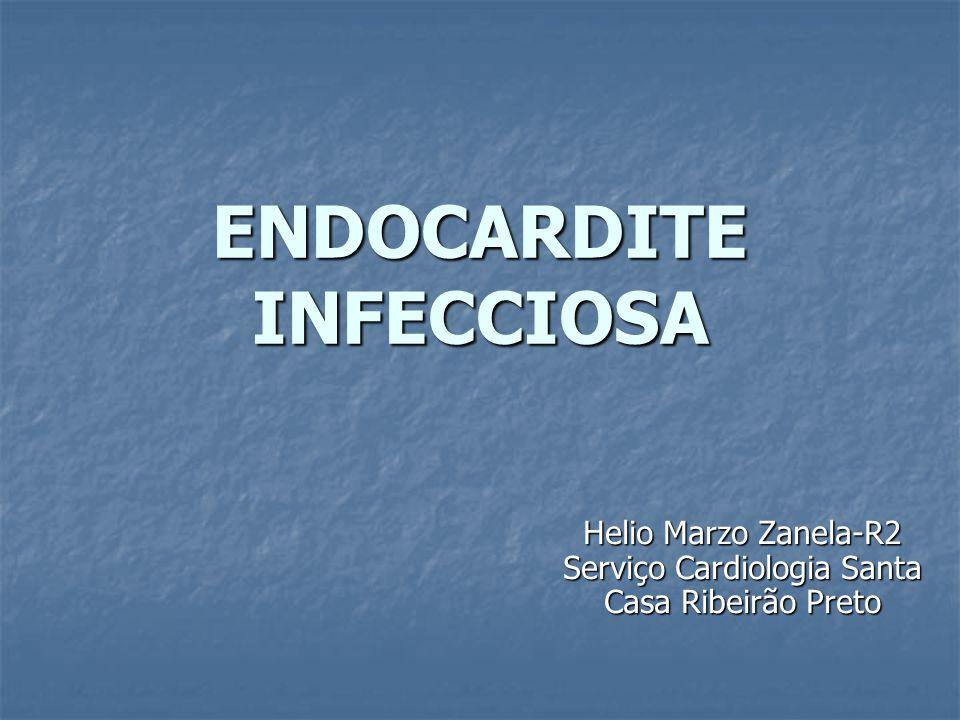 ENDOCARDITE INFECCIOSA Helio Marzo Zanela-R2 Serviço Cardiologia Santa Casa Ribeirão Preto