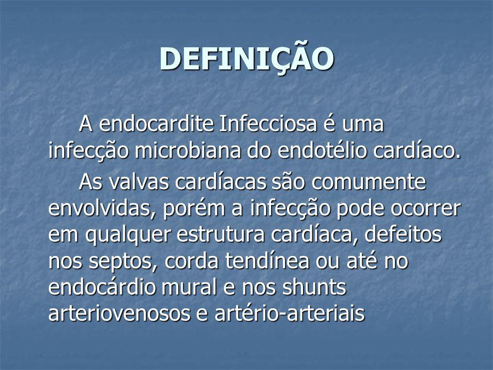 DEFINIÇÃO A endocardite Infecciosa é uma infecção microbiana do endotélio cardíaco. As valvas cardíacas são comumente envolvidas, porém a infecção pod