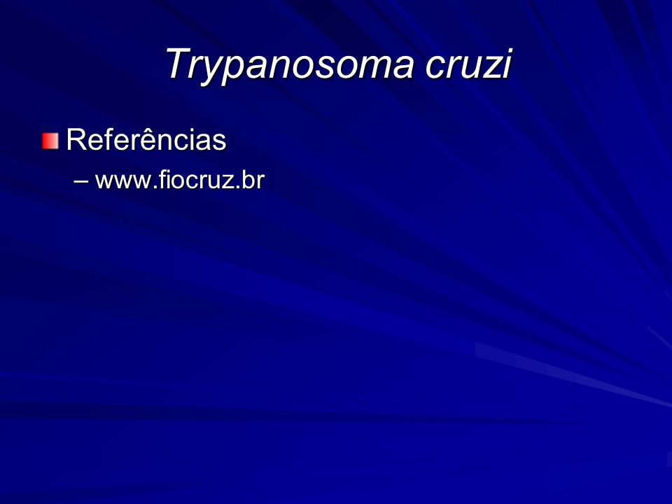 Referências –www.fiocruz.br Trypanosoma cruzi