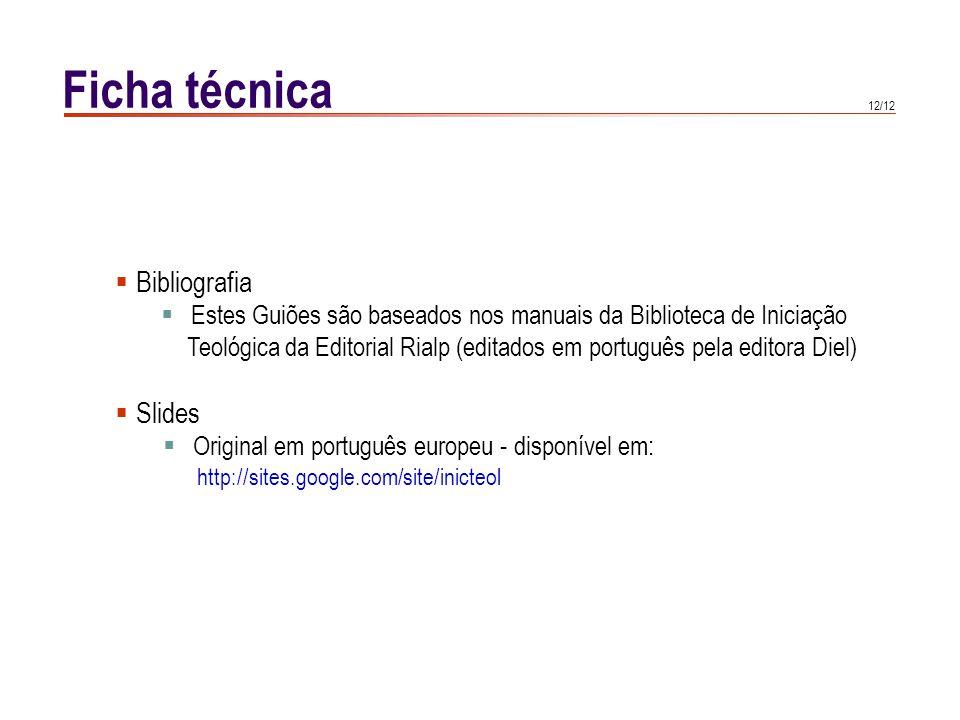 12/12 Ficha técnica Bibliografia Estes Guiões são baseados nos manuais da Biblioteca de Iniciação Teológica da Editorial Rialp (editados em português