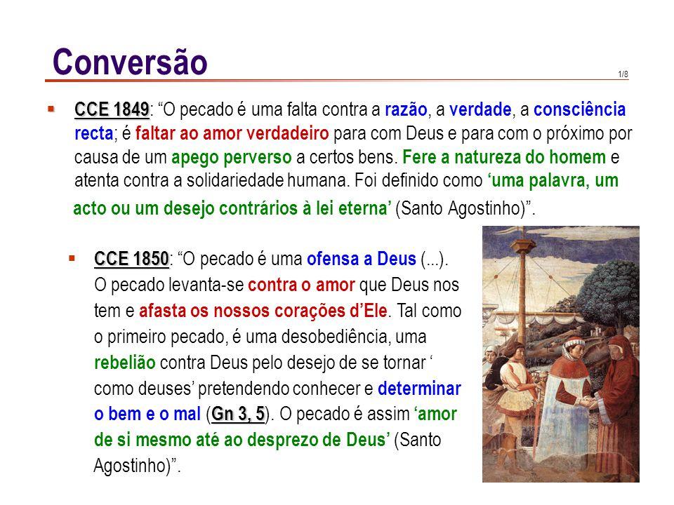 1/8 Conversão CCE 1849 CCE 1849 : O pecado é uma falta contra a razão, a verdade, a consciência recta ; é faltar ao amor verdadeiro para com Deus e pa