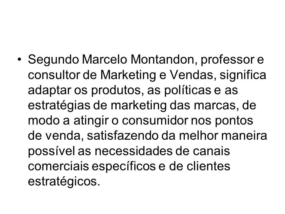 Segundo Marcelo Montandon, professor e consultor de Marketing e Vendas, significa adaptar os produtos, as políticas e as estratégias de marketing das