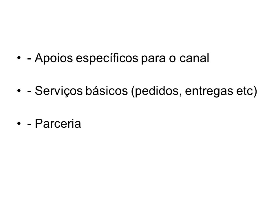 - Apoios específicos para o canal - Serviços básicos (pedidos, entregas etc) - Parceria