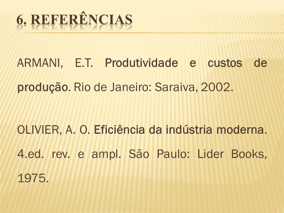ARMANI, E.T. Produtividade e custos de produção. Rio de Janeiro: Saraiva, 2002. OLIVIER, A. O. Eficiência da indústria moderna. 4.ed. rev. e ampl. São