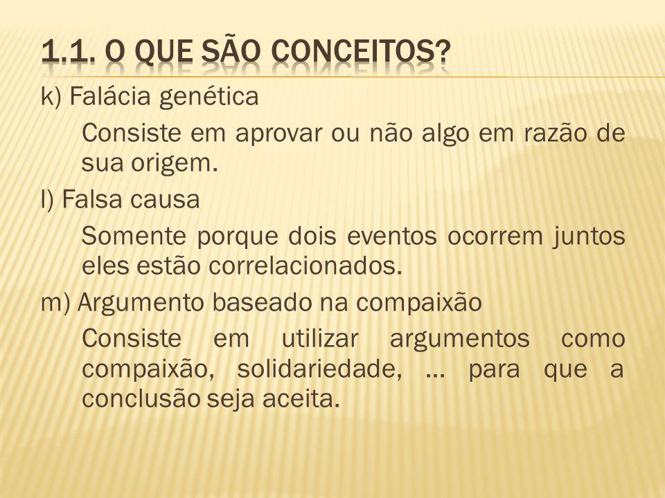 k) Falácia genética Consiste em aprovar ou não algo em razão de sua origem. l) Falsa causa Somente porque dois eventos ocorrem juntos eles estão corre