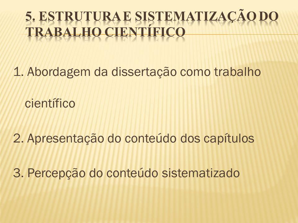 1. Abordagem da dissertação como trabalho científico 2. Apresentação do conteúdo dos capítulos 3. Percepção do conteúdo sistematizado