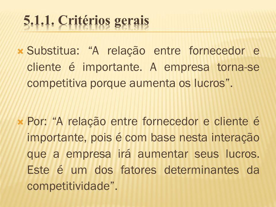 Substitua: A relação entre fornecedor e cliente é importante. A empresa torna-se competitiva porque aumenta os lucros. Por: A relação entre fornecedor
