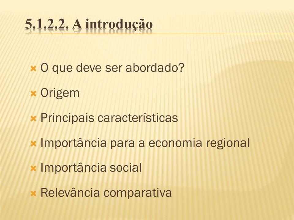 O que deve ser abordado? Origem Principais características Importância para a economia regional Importância social Relevância comparativa