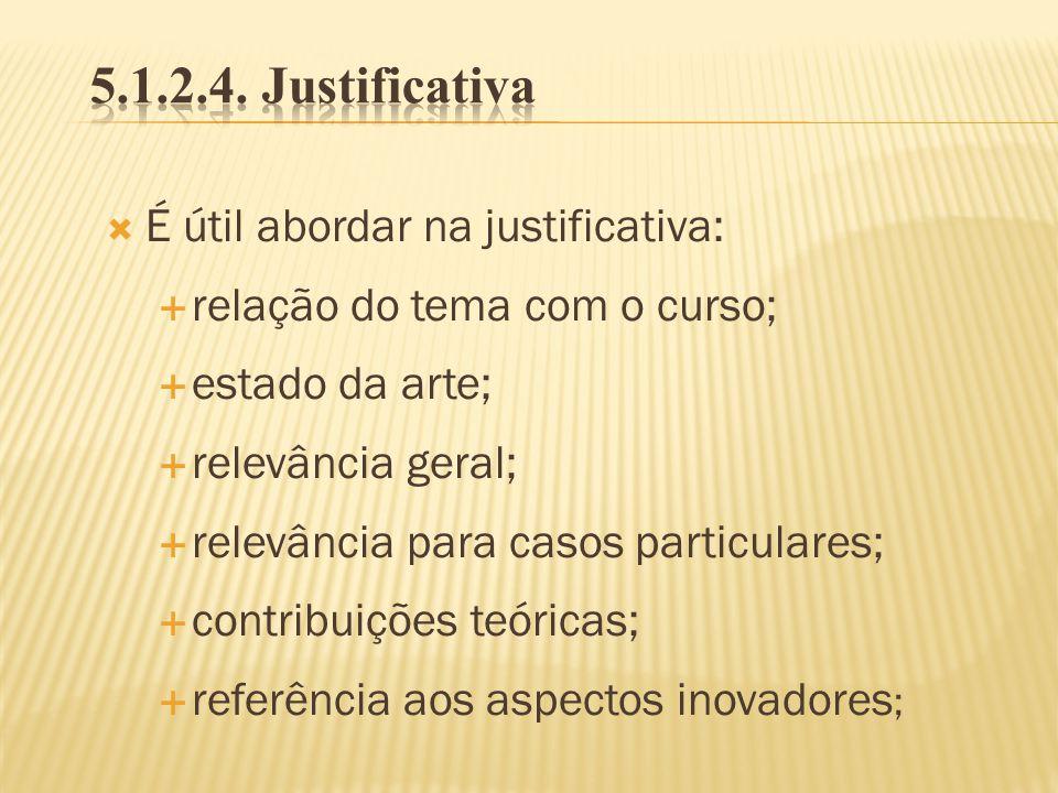 É útil abordar na justificativa: relação do tema com o curso; estado da arte; relevância geral; relevância para casos particulares; contribuições teór